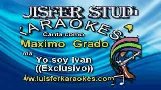 Maximo Grado - Yo soy Ivan - Karaoke