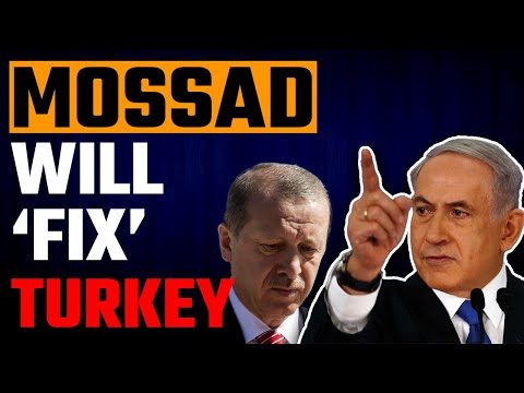 Turkey has made an enemy out of Israel and MOSSAD is out to fix things