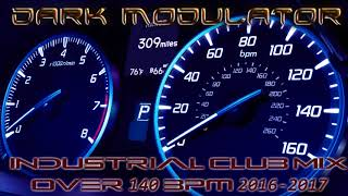 Industrial Club Mix OVER 140BPM 2016 -  2017 From DJ Dark Modulator