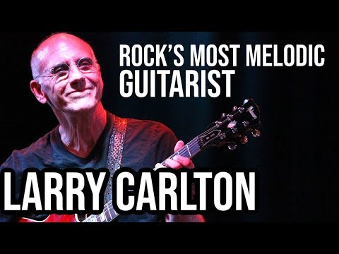 Larry Carlton: Rock&39;s Most MELODIC Guitarist