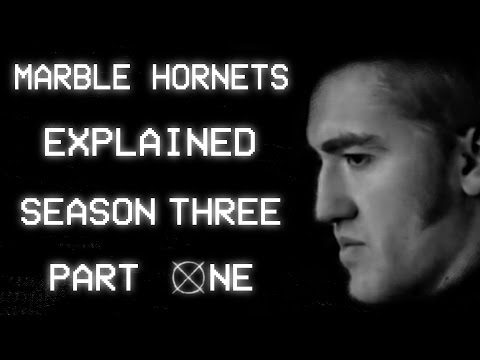 Marble Hornets: Explained - Season Three (Part 1/2)