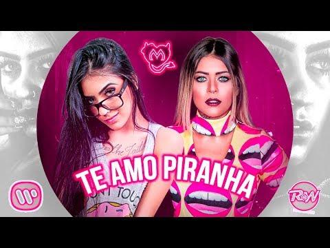 MC Mirella e Mc Bella - Te Amo PIRANHA ( RF e Pedro Djs Rw )