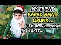My friend FAKED being drunk... I showed HER MOM the texts