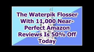 The Waterpik Flosser With 11,000 Near-Perfect Amazon Reviews Is 50% Off Today