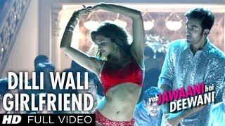 Dilli Wali Girlfriend Full HD Video Song Yeh Jawaani Hai Deewani Ranbir Kapoor Deepika Padukone