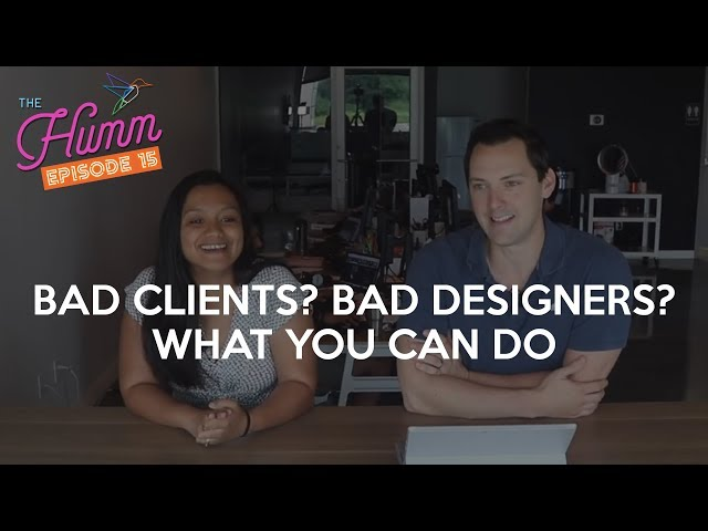 Bad Clients? Bad Designers? What You Can Do - The Humm Episode 15