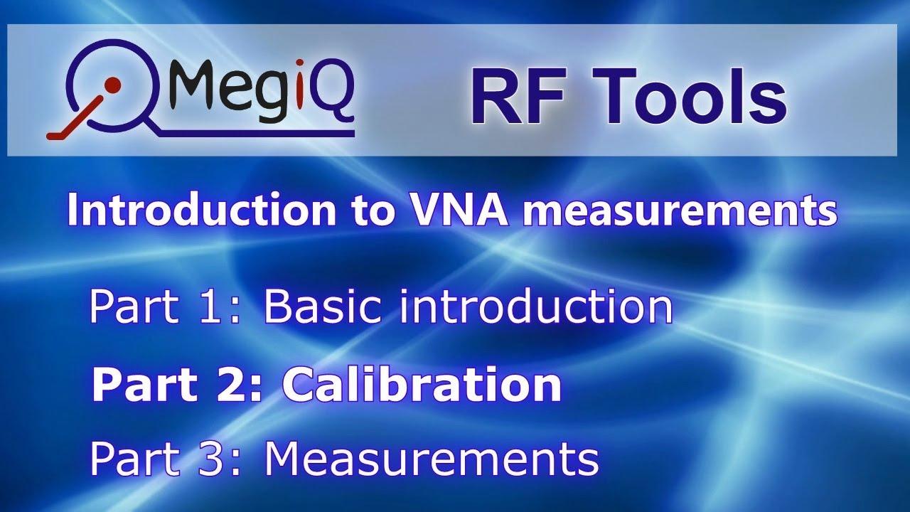 VNA Tutorial Part2 - VNA Calibration | MegiQ Vector Network Analyzers