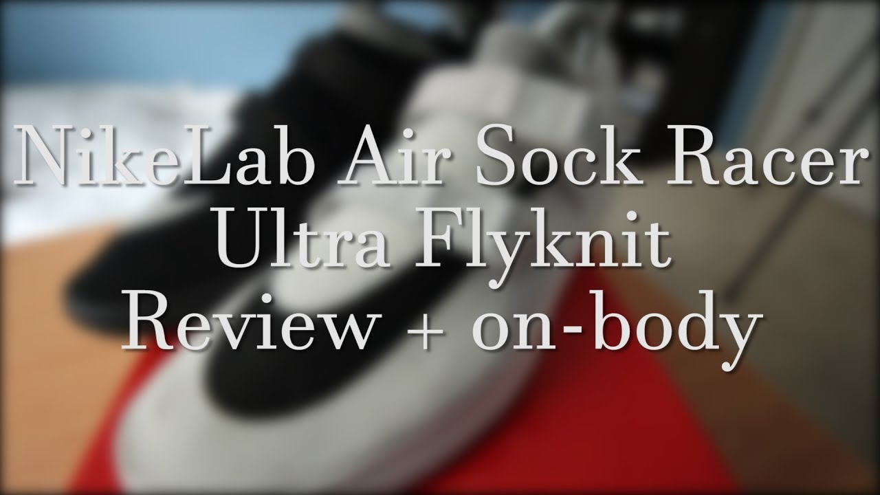 Nike Lab Air Sock Racer Ultra Flyknit Review + + Review On body   On foot   94160c