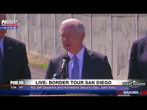 FNN: AG Jeff Sessions & Homeland Security Secretary John Kelly Speak at San Diego-Mexico Border