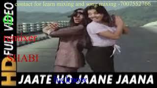 jate ho jane [dj remix song] [parvarish]