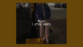 I STILL NEED // MISO (LYRICS)