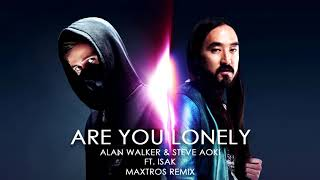 Alan Walker & Steve Aoki ft. Isak - Are you lonely (Maxtros remix)