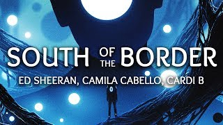 Ed Sheeran, Camila Cabello ‒ South of the Border (Lyrics) ft. Cardi B