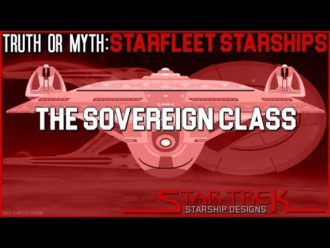 (Episode 18) Truth OR Myth?  Starfleet Starships- The Sovereign Class