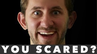 YOU SCARED?