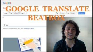 Google Translate İle Beatbox Yaptım