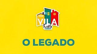 Vila Kids | O LEGADO