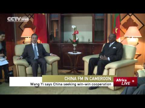 China FM In Cameroon :Wang Yi says China seeking win-win cooperation