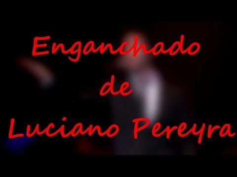 Enganchado de Luciano Pereyra