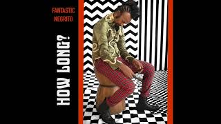 Fantastic Negrito: How Long? (Official Audio)