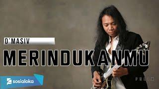 Download lagu FELIX IRWAN | DMASIV - MERINDUKANMU