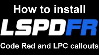 LSPDFR: How to install Code Red and LPC callouts