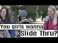 You Girls Wanna Slide Thru?