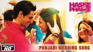 Punjabi Wedding Song - Official Song - Hasee Toh Phasee - Parineeti Chopra, Sidharth Malhotra