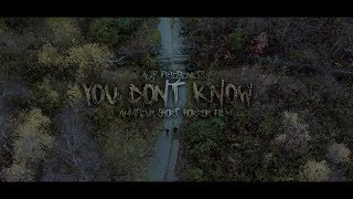 YOU DON'T KNOW - Amateur Horror Short-Film by Alex Piper