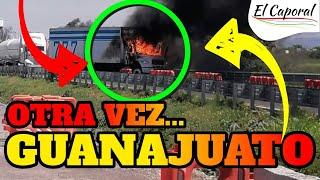 🔥OTRA VEZ GUANAJUATO😱 Narcos Incendian Tráiler Y Lanzan Ponchallantas Tras Operativo