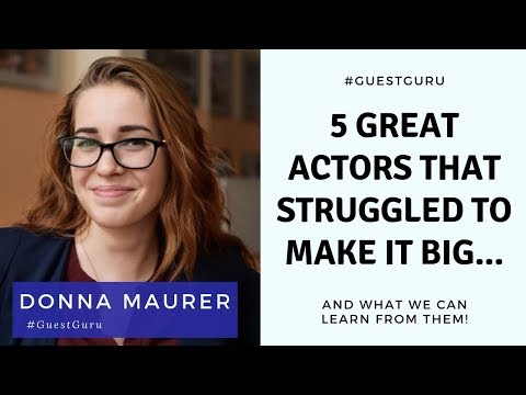 5 Great Actors Who Struggled To Make It Big And What We Can Learn From Them | Acting Resource Guru
