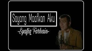 Syafiq Farhain - Sayang Maafkan Aku  Lirik
