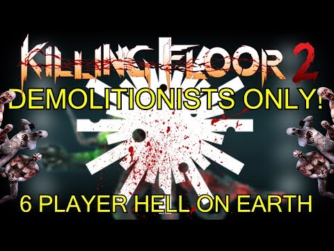 Killing Floor 2   6 PLAYER DEMOLITIONISTS ONLY CHALLENGE! - One Perk Only Hell On Earth!
