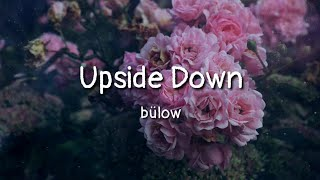 Download bülow - Upside Down (lyrics) Mp3 and Videos