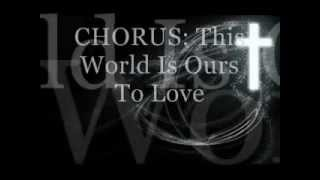 This World Is Ours To Love - Newsong - (Lyric video)