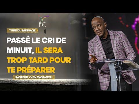 PASSÉ LE CRI DE MINUIT, IL SERA TROP TARD POUR TE PRÉPARER  - Ps Yvan Castanou