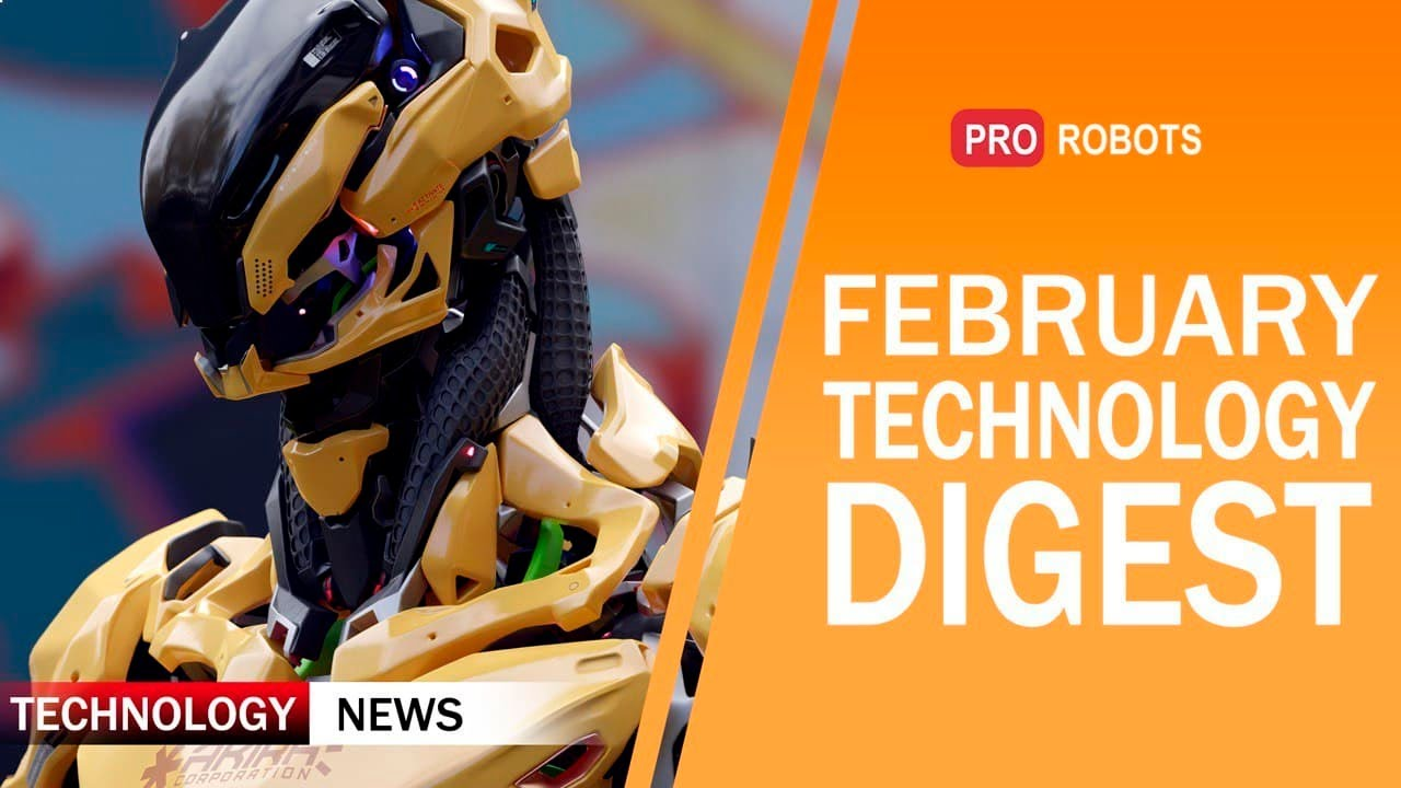 Digest | Newest Robots and Technologies of the Future | All February Technology News in One Issue!