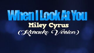 WHEN I LOOK AT YOU - Miley Cyrus (KARAOKE VERSION)