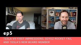 ep-5-tesla-v9-first-impressions-soyuz-rocket-fail-and-tesla-s-new-board-member