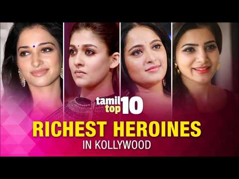 Top 10 Richest Actresses Of Kollywood 2017 of all time