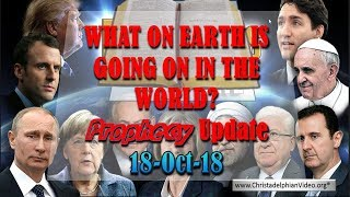 WHAT IS GOING ON IN THE WORLD! Bible Prophecy Update Oct 2018