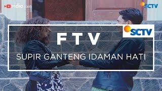 FTV SCTV - Supir Ganteng Idaman Hati