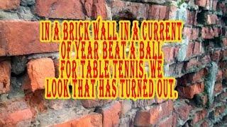 В кирпичную стену в течении года били мячом для настольного тенниса, смотрим что получилось.