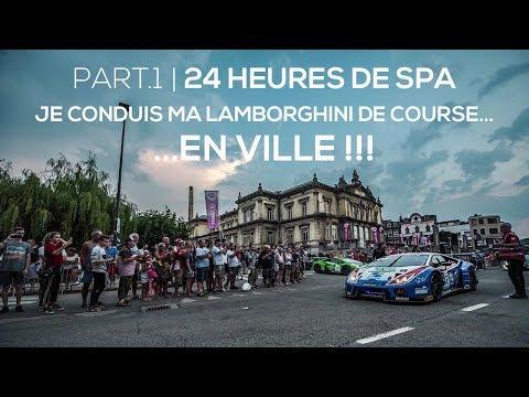 JE CONDUIS MA LAMBORGHINI DE COURSE EN VILLE ! | 24H DE SPA - PART.1