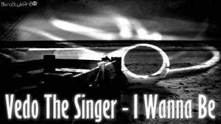 Vedo The Singer - I Wanna Be (NEW HOT RNB 2012 HQ)