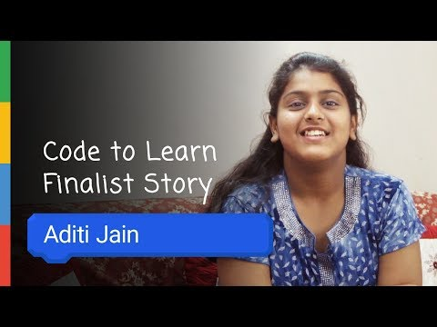 Google Code To Learn - Finalist Story Aditi Jain