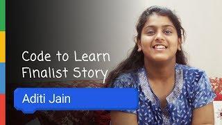Google Code To Learn - Finalist Story Aditi Jain