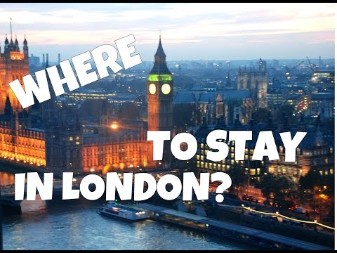 WHERE TO STAY IN LONDON?