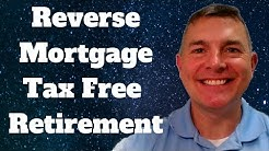 How To Use a Reverse Mortgage For a Tax Free Retirement: I LOVE THIS!