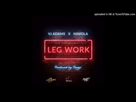 VJ-ADAMS-X-NINIOLA-LEG-WORK (2018 MUSIC VIDEOS)